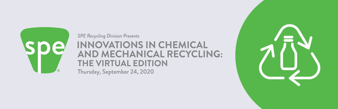 SPE Recycling Division Presents - Innovations in Chemical and Mechanical Recycling : The Virtual Edition