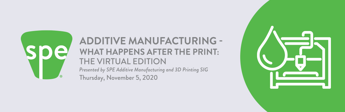 SPE Additive Manufacturing and 3D Printing SIG Presents: Finishing – What Happens after the Print: The Virtual Edition